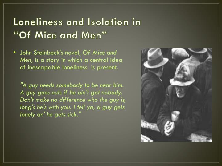 an analysis of candys loneliness in the novel of mice and men by john steinbeck Loneliness leads to low self-estee in the novel, of mice and men, by john  steinbeck, the characters, crooks, candy, and curly's wife all show some form of .