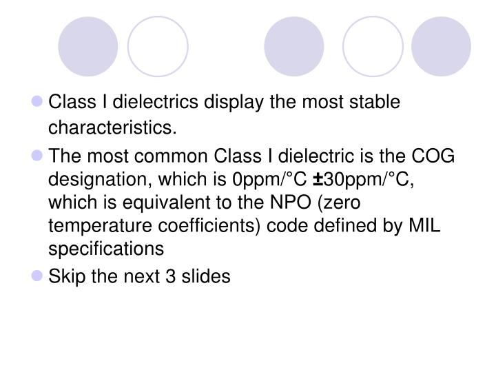 Class I dielectrics display the most stable characteristics.