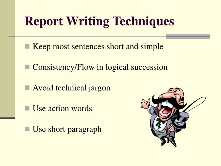 report writing techniques Tips for writing a good report title should be clear and descriptive, but not too long ideally should state main result introduction in about 3-5 paragraphs, an introduction.