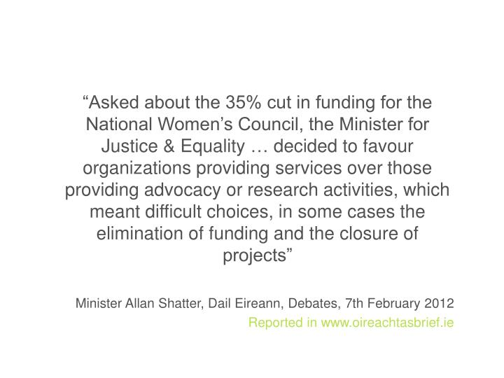 """Asked about the 35% cut in funding for the National Women's Council, the Minister for Justice & Equality"