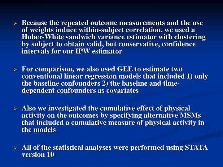 Because the repeated outcome measurements and the use of weights induce within-subject correlation, we used a Huber-White sandwich variance estimator with clustering by subject to obtain valid, but conservative, confidence intervals for our IPW estimator