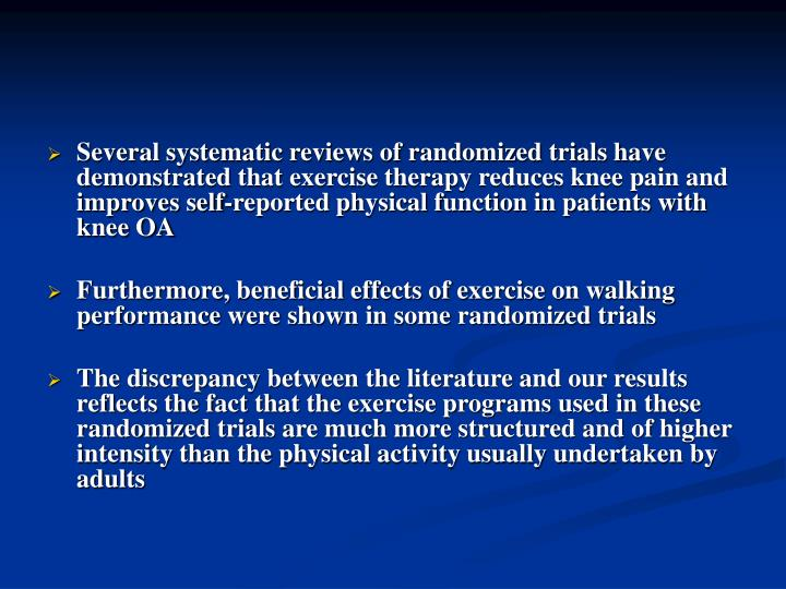 Several systematic reviews of randomized trials have demonstrated that exercise therapy reduces knee pain and improves self-reported physical function in patients with knee OA