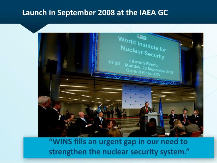 Launch in september 2008 at the iaea gc