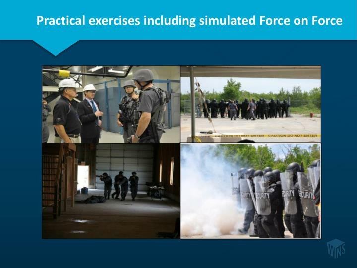 Practical exercises including simulated Force on Force