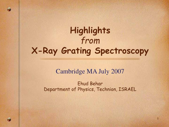 Highlights from x ray grating spectroscopy