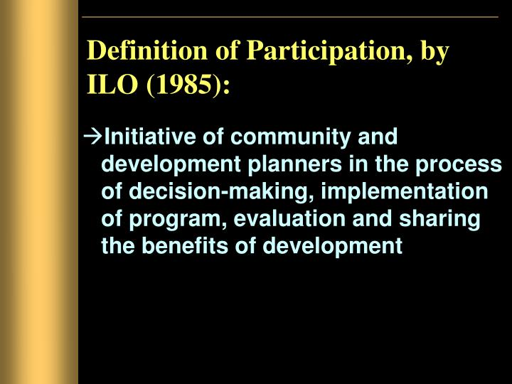 Definition of Participation, by ILO (1985):
