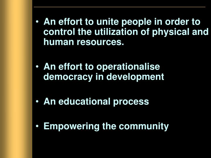An effort to unite people in order to control the utilization of physical and human resources.