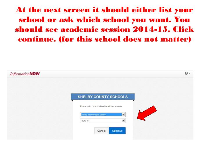 At the next screen it should either list your school or ask which school you want. You should see academic session 2014-15. Click continue. (for this school does not matter)