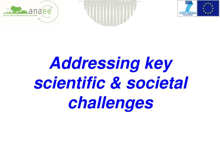 Addressing key scientific & societal challenges