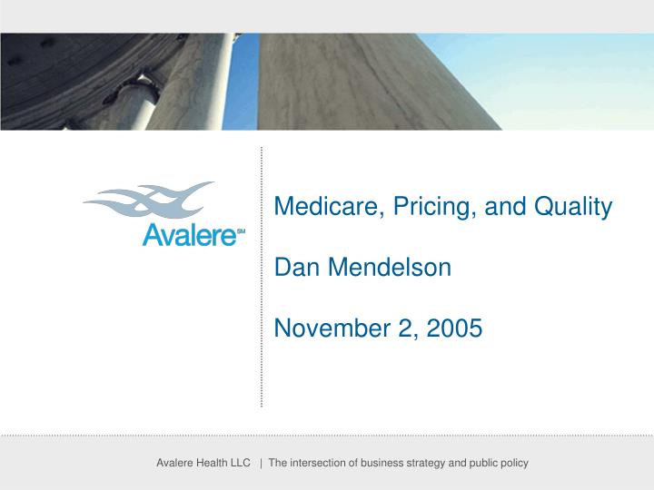 Medicare pricing and quality dan mendelson november 2 2005