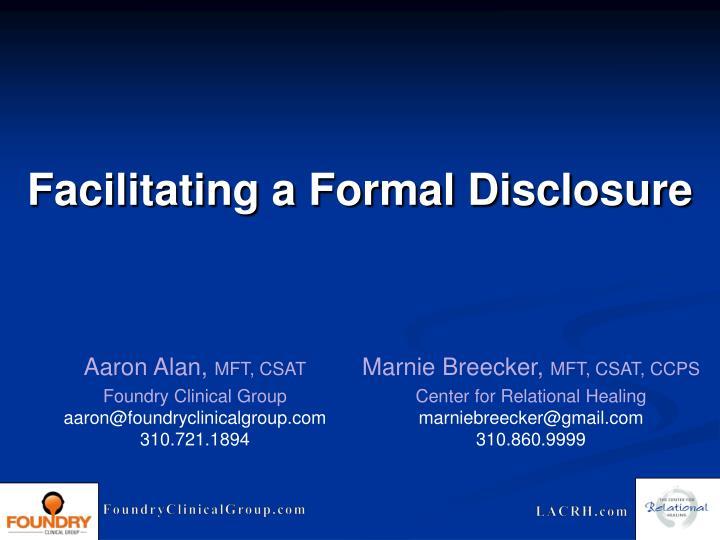 Facilitating a Formal Disclosure