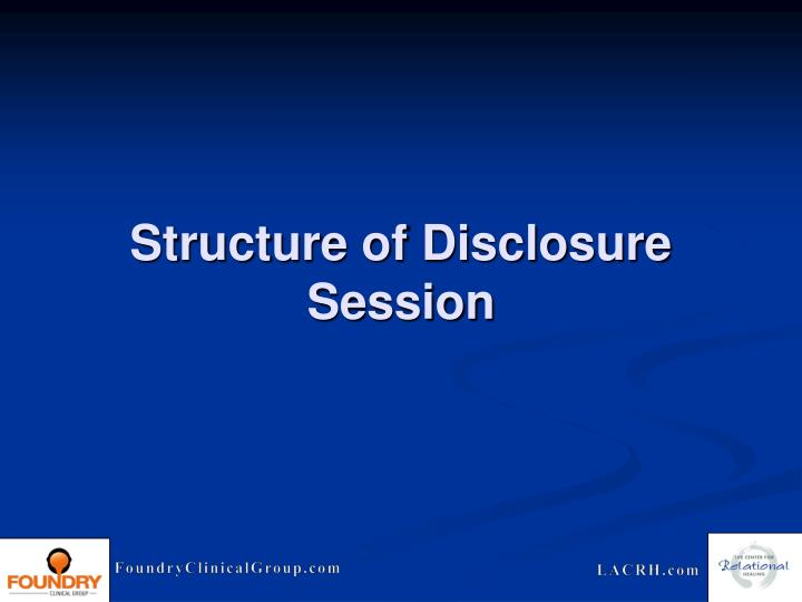 Structure of Disclosure Session