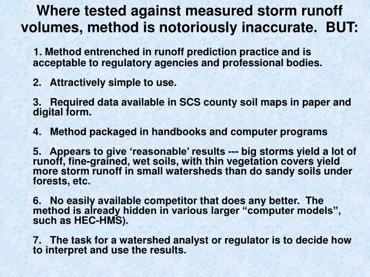 Where tested against measured storm runoff volumes, method is notoriously inaccurate.  BUT: