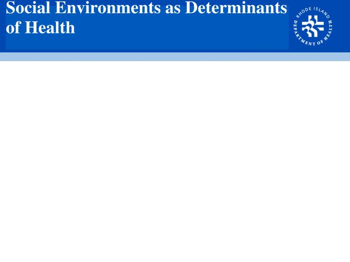 Social Environments as Determinants of Health