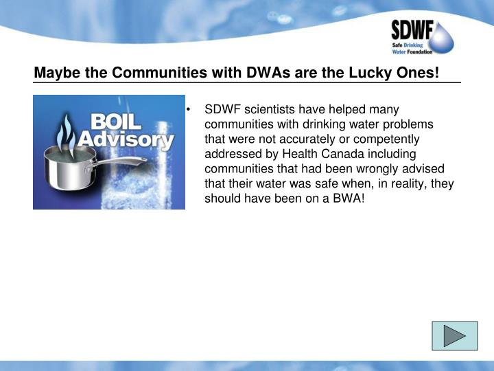 Maybe the Communities with DWAs are the Lucky Ones!