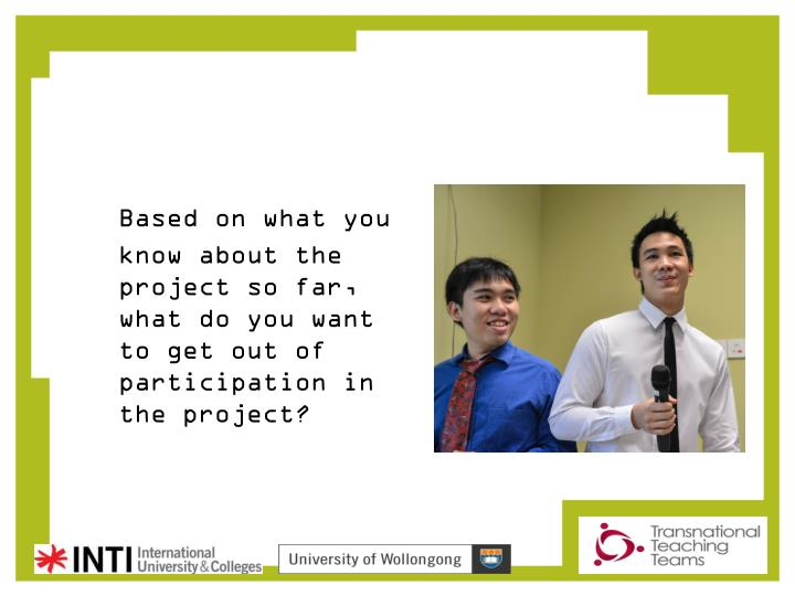 Based on what you know about the project so far, what do you want to get out of participation in the project?