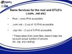 name services for the root and gtld s com net etc