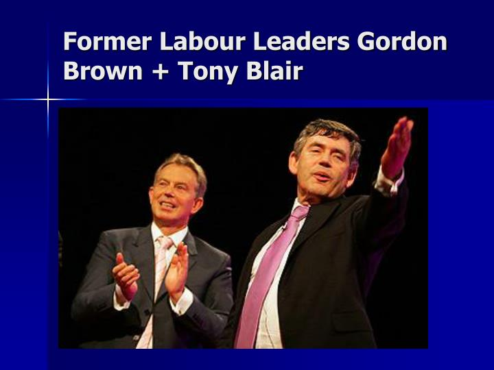 Former Labour Leaders Gordon Brown + Tony Blair