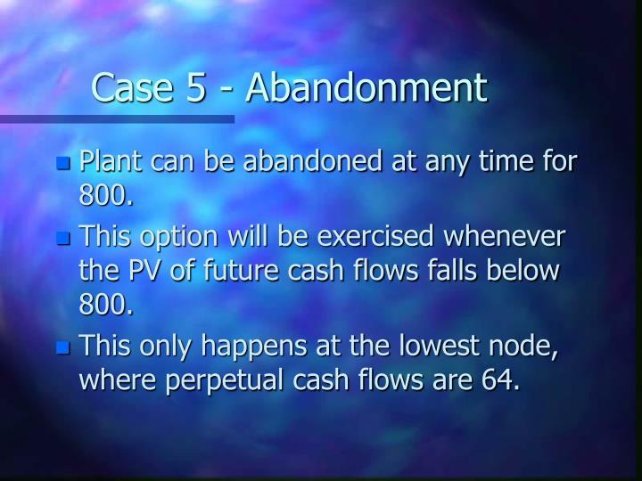 Case 5 - Abandonment