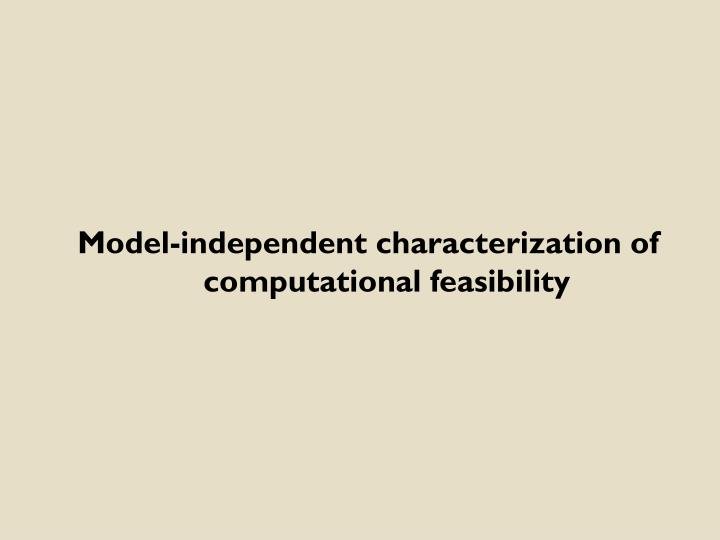 Model-independent characterization of computational feasibility