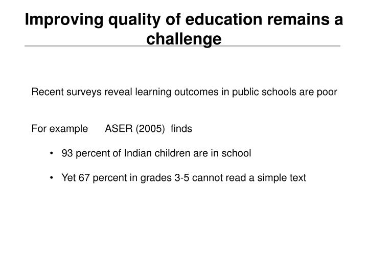 Improving quality of education remains a challenge