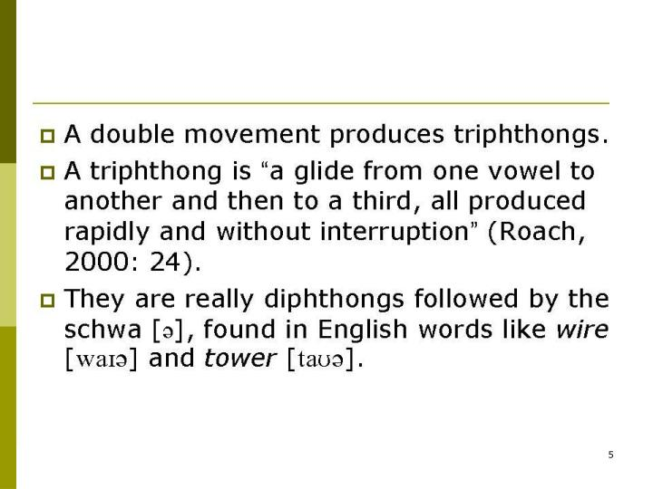 A double movement produces triphthongs.