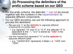 b processing the delimiters of the prefix scheme based on our qed