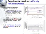 experimental results uniformly frequent updates