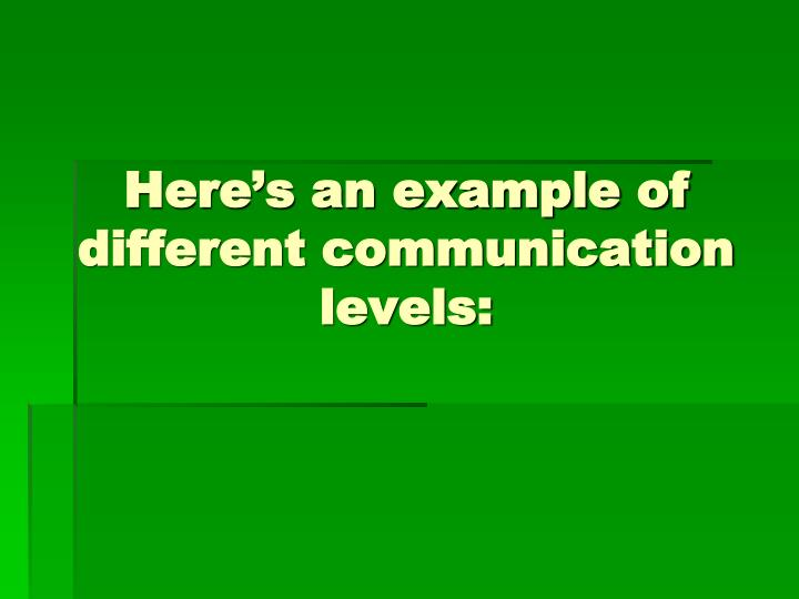 Here's an example of different communication levels: