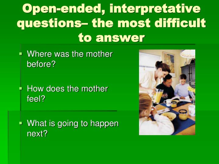 Open-ended, interpretative questions– the most difficult to answer