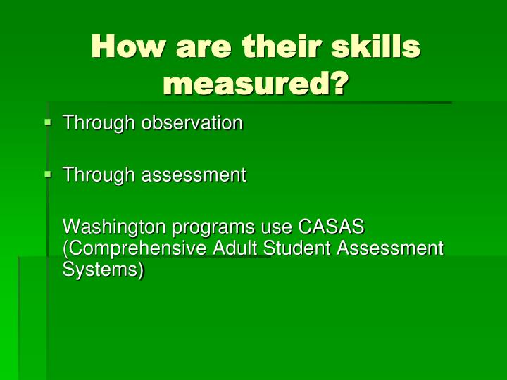 How are their skills  measured?