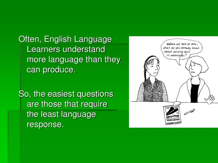 Often, English Language Learners understand more language than they can produce.