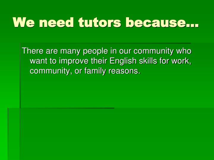 We need tutors because…