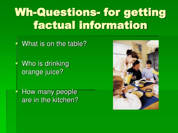 Wh-Questions- for getting factual information