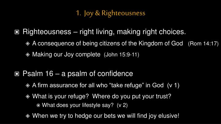1.  Joy & Righteousness