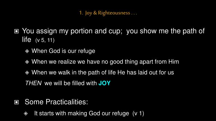 1.  Joy & Righteousness . . .
