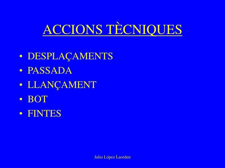 ACCIONS TÈCNIQUES