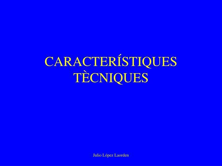 CARACTERÍSTIQUES TÈCNIQUES
