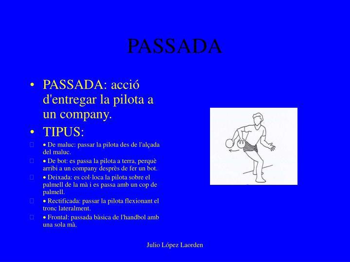 PASSADA: acció d'entregar la pilota a un company.