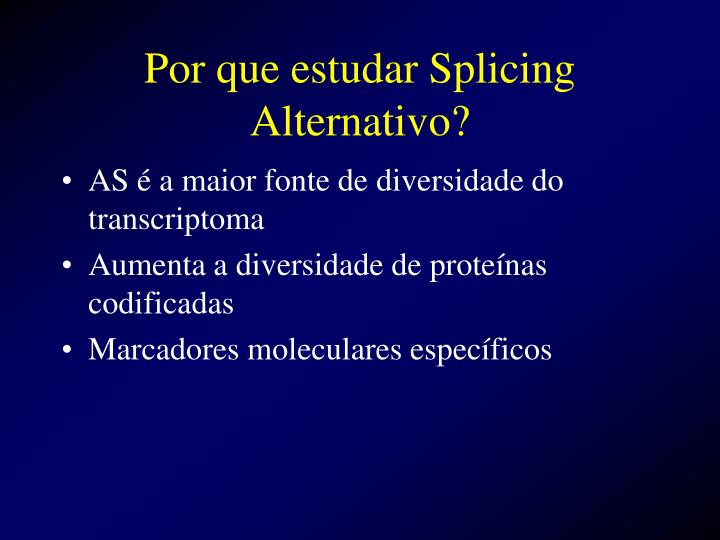 Por que estudar Splicing Alternativo