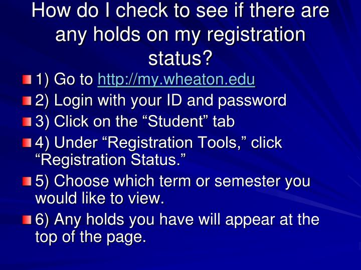 How do I check to see if there are any holds on my registration status?