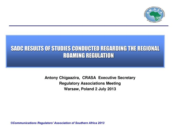SADC RESULTS OF STUDIES CONDUCTED REGARDING THE REGIONAL ROAMING REGULATION