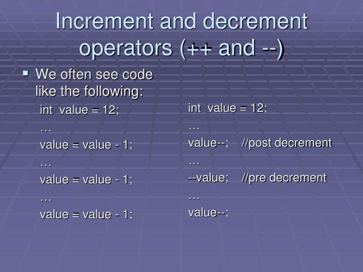 Increment and decrement operators (++ and --)