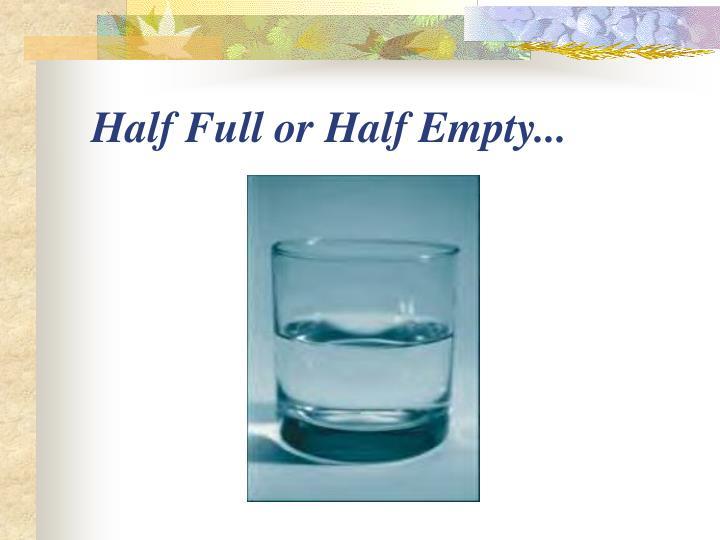 Half Full or Half Empty...