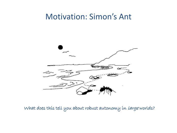Motivation: Simon's Ant