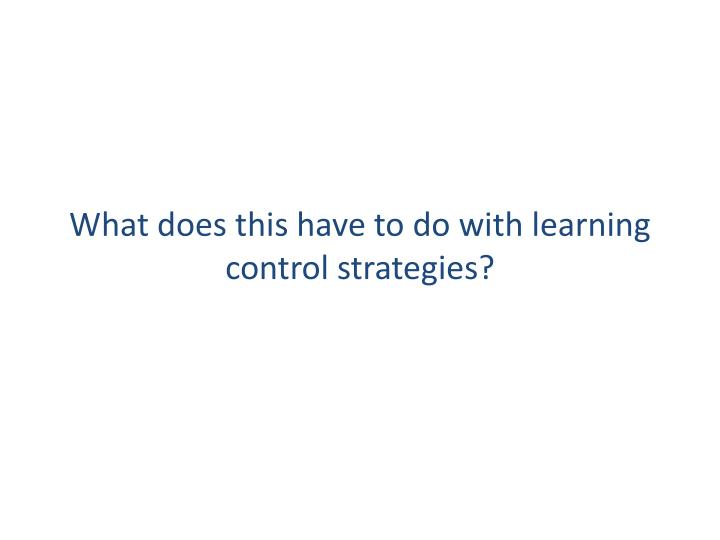 What does this have to do with learning control strategies?