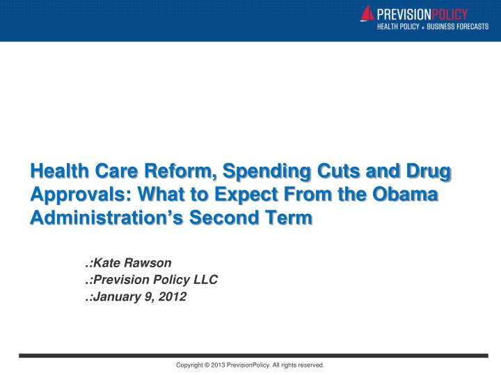 Health Care Reform, Spending Cuts and Drug Approvals: What to Expect From the Obama Administration...