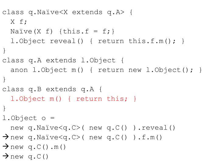class q.Naïve<X extends q.A> {
