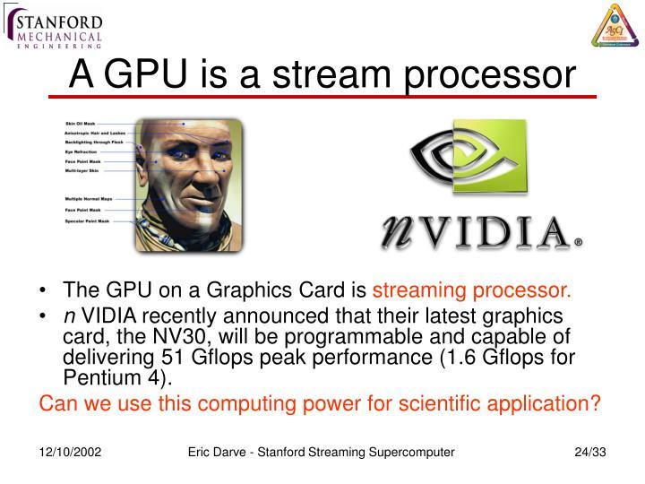 A GPU is a stream processor