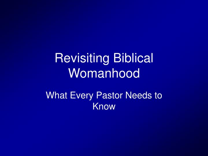 Revisiting biblical womanhood